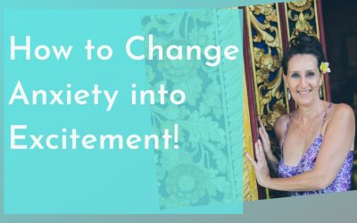 How to Change Anxiety into Excitement!