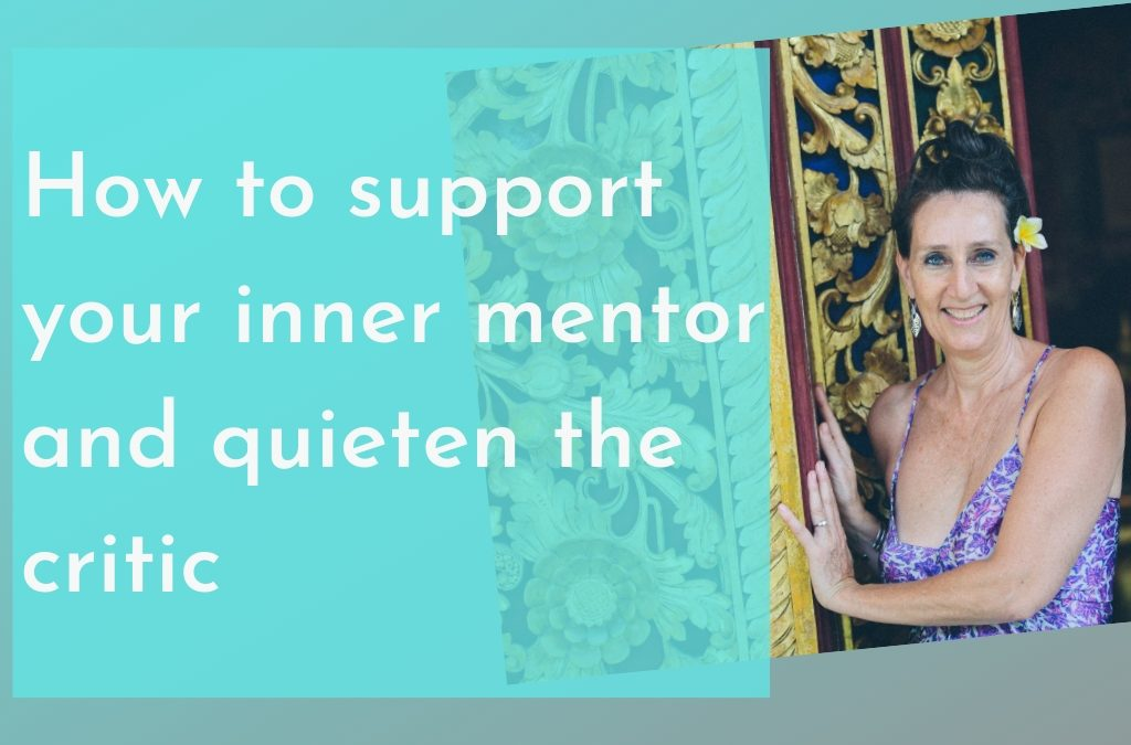 How to Support Your Inner Mentor and Quieten the Critic