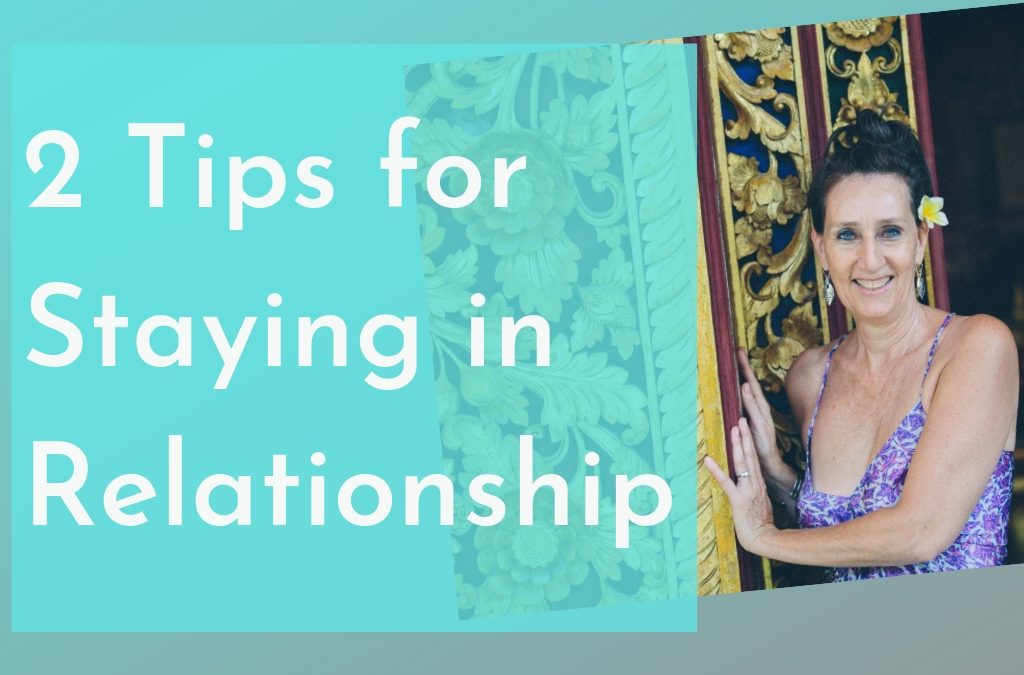 2 Tips for Staying in Relationship