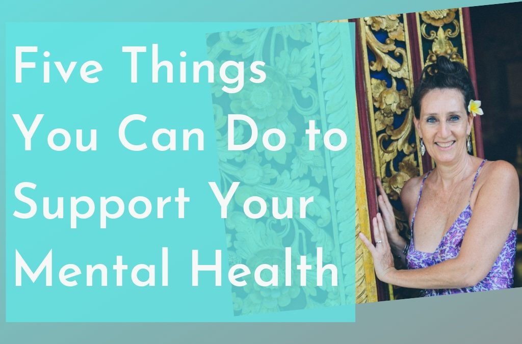 Five Things You Can Do to Support Your Mental Health